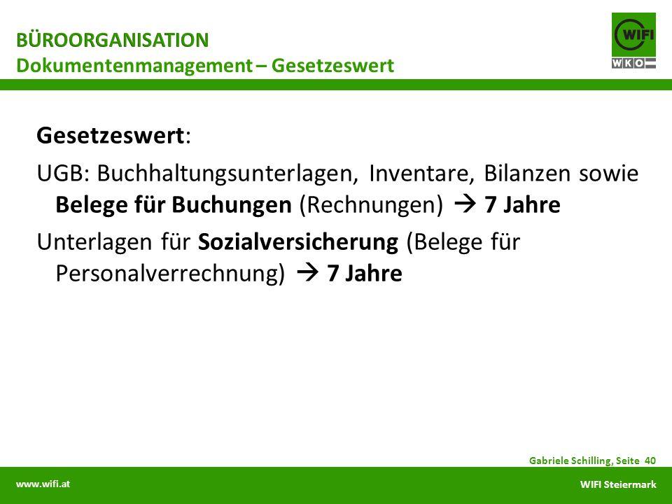 www.wifi.at WIFI Steiermark Gesetzeswert: UGB: Buchhaltungsunterlagen, Inventare, Bilanzen sowie Belege für Buchungen (Rechnungen) 7 Jahre Unterlagen