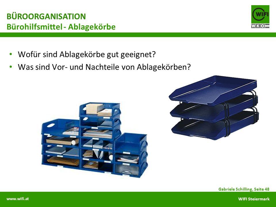www.wifi.at WIFI Steiermark Wofür sind Ablagekörbe gut geeignet? Was sind Vor- und Nachteile von Ablagekörben? Gabriele Schilling, Seite 48 Bürohilfsm