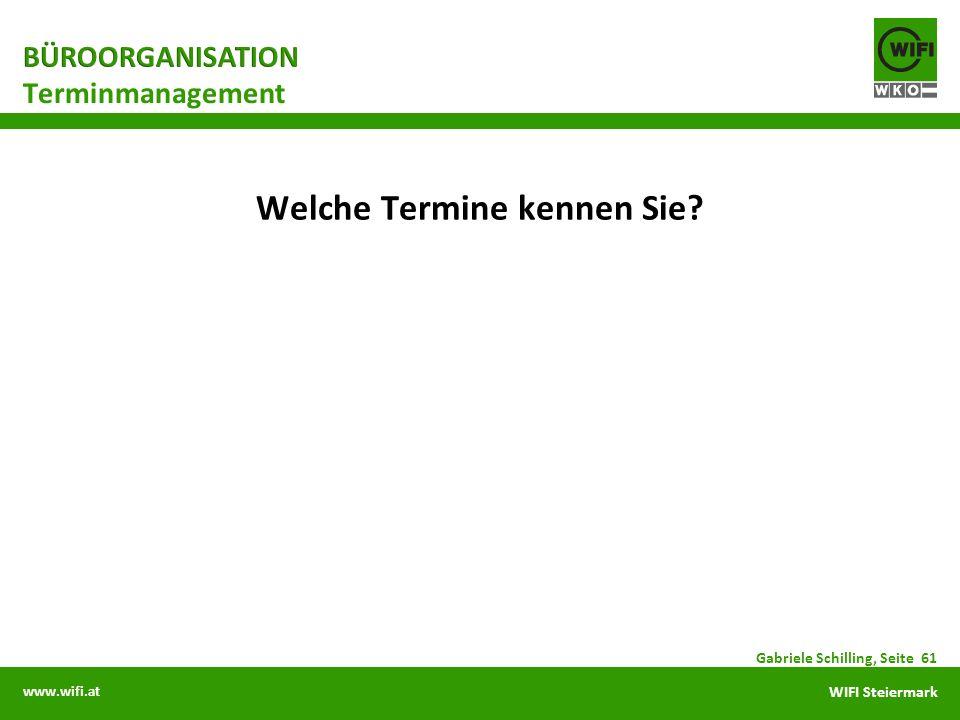 www.wifi.at WIFI Steiermark Welche Termine kennen Sie? Terminmanagement Gabriele Schilling, Seite 61