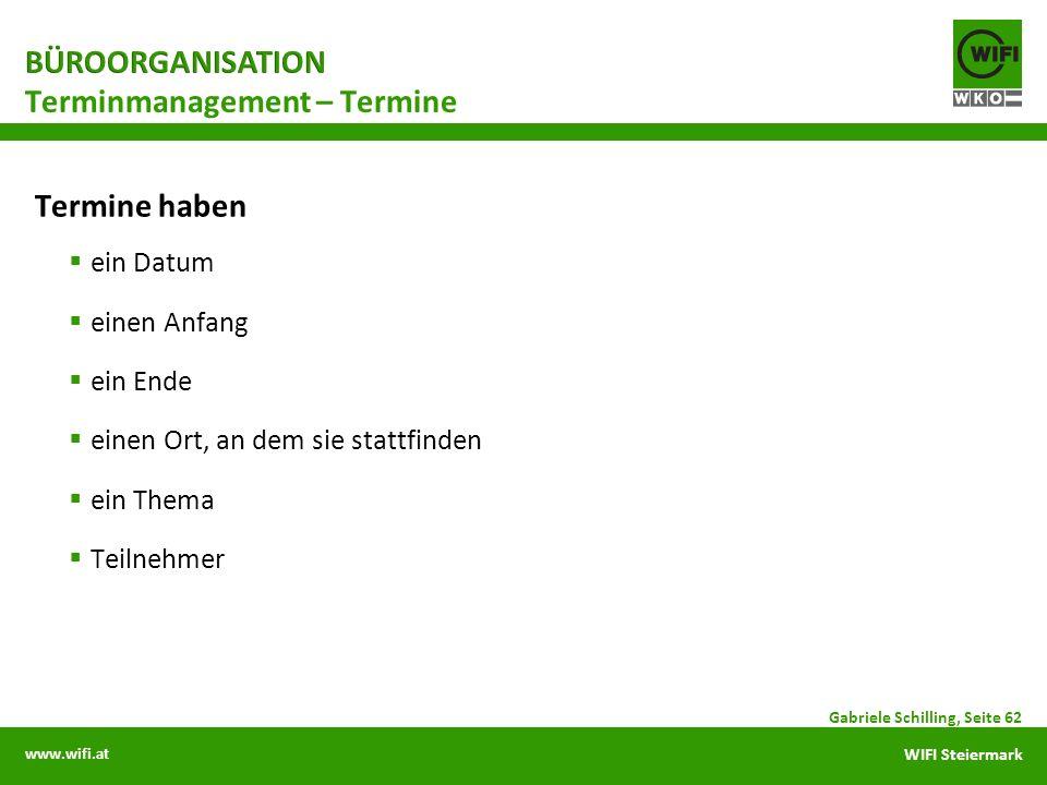 www.wifi.at WIFI Steiermark Termine haben ein Datum einen Anfang ein Ende einen Ort, an dem sie stattfinden ein Thema Teilnehmer Gabriele Schilling, S