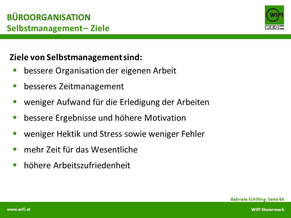 www.wifi.at WIFI Steiermark Gabriele Schilling, Seite 64 Ziele von Selbstmanagement sind: bessere Organisation der eigenen Arbeit besseres Zeitmanagem