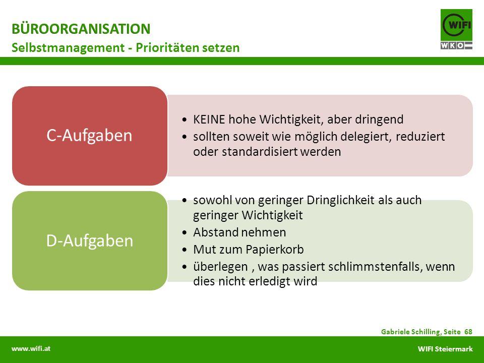 www.wifi.at WIFI Steiermark KEINE hohe Wichtigkeit, aber dringend sollten soweit wie möglich delegiert, reduziert oder standardisiert werden C-Aufgabe