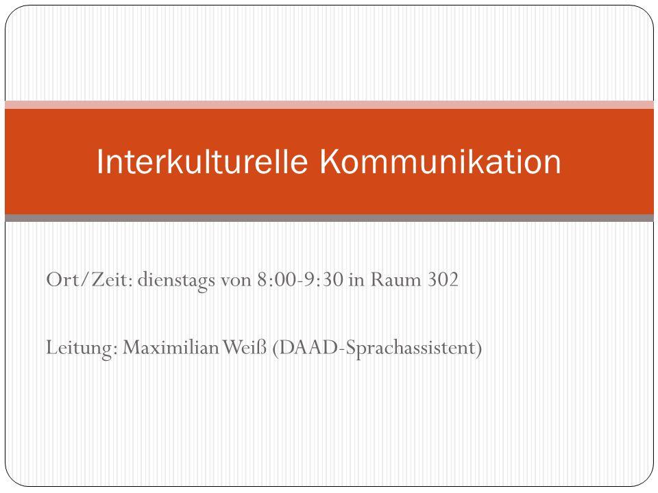 Ort/Zeit: dienstags von 8:00-9:30 in Raum 302 Leitung: Maximilian Weiß (DAAD-Sprachassistent) Interkulturelle Kommunikation