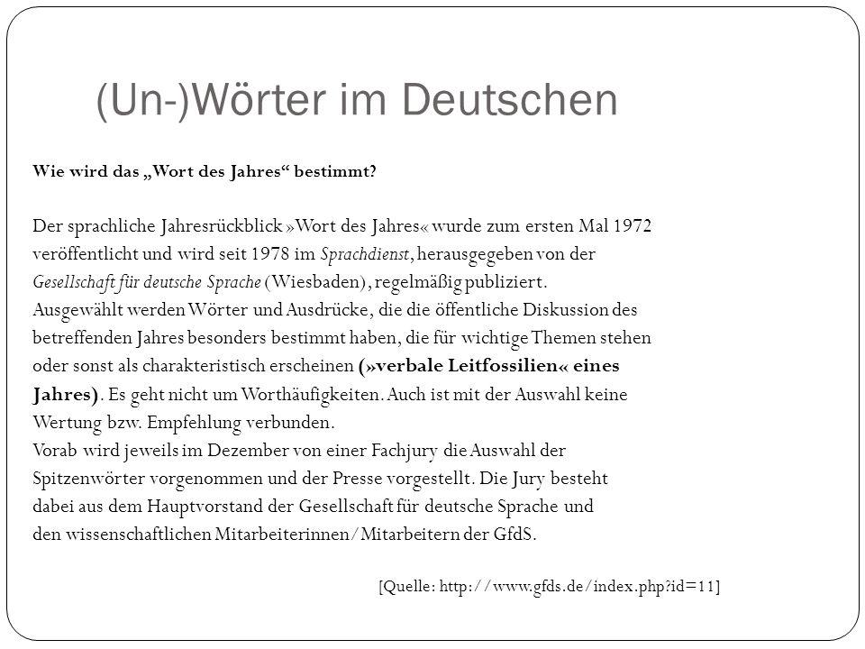 (Un-)Wörter im Deutschen Wie wird das Wort des Jahres bestimmt? Der sprachliche Jahresrückblick »Wort des Jahres« wurde zum ersten Mal 1972 veröffentl