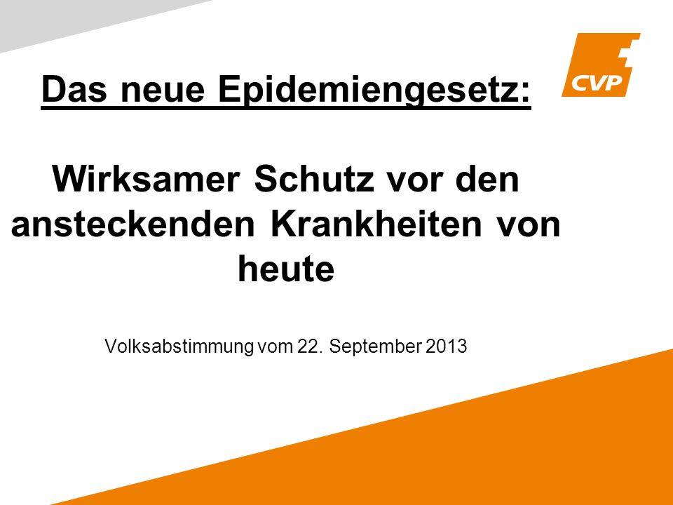 Das neue Epidemiengesetz: Wirksamer Schutz vor den ansteckenden Krankheiten von heute Volksabstimmung vom 22. September 2013