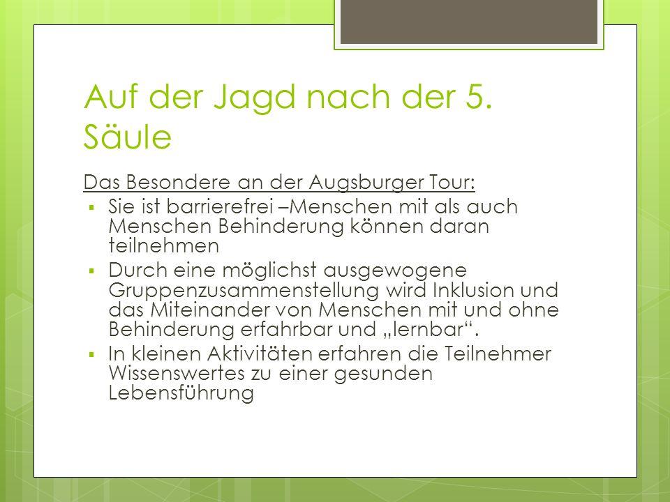 Auf der Jagd nach der 5. Säule Das Besondere an der Augsburger Tour: Sie ist barrierefrei –Menschen mit als auch Menschen Behinderung können daran tei