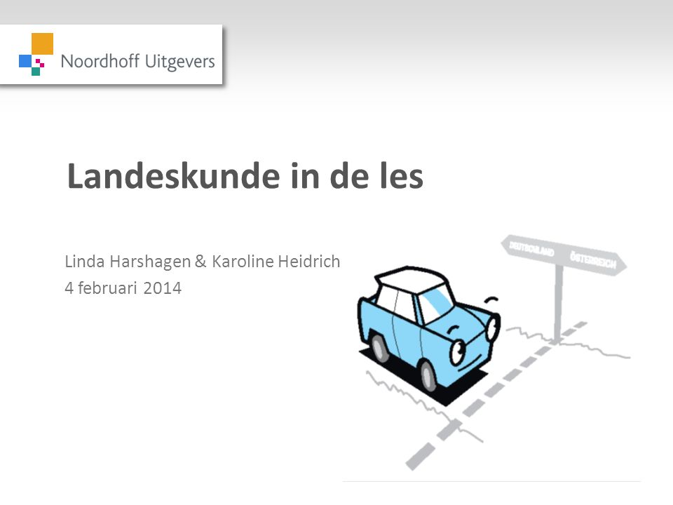 Landeskunde in de les Linda Harshagen & Karoline Heidrich 4 februari 2014