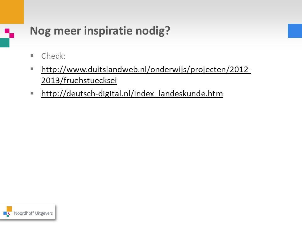 Nog meer inspiratie nodig? Check: http://www.duitslandweb.nl/onderwijs/projecten/2012- 2013/fruehstuecksei http://www.duitslandweb.nl/onderwijs/projec