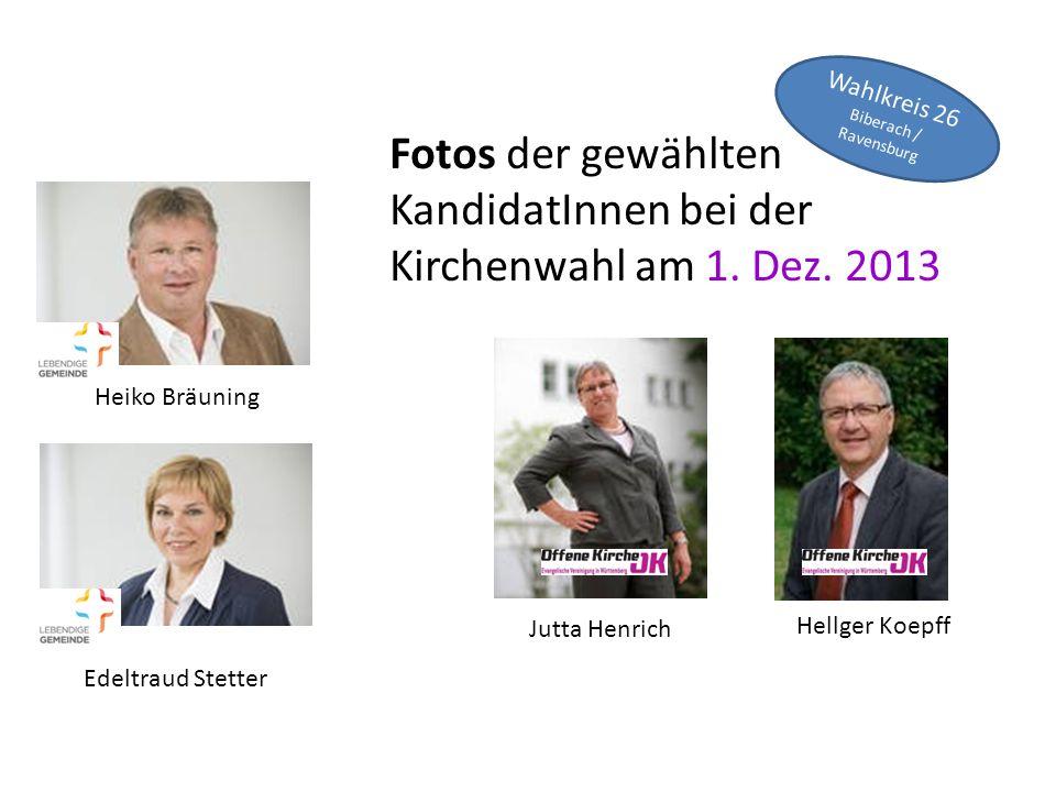 Fotos der gewählten KandidatInnen bei der Kirchenwahl am 1. Dez. 2013 Wahlkreis 26 Biberach / Ravensburg Heiko Bräuning Hellger Koepff Jutta Henrich E