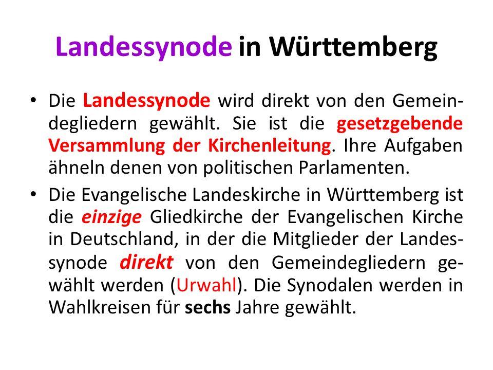Landessynode in Württemberg Die Landessynode wird direkt von den Gemein- degliedern gewählt. Sie ist die gesetzgebende Versammlung der Kirchenleitung.