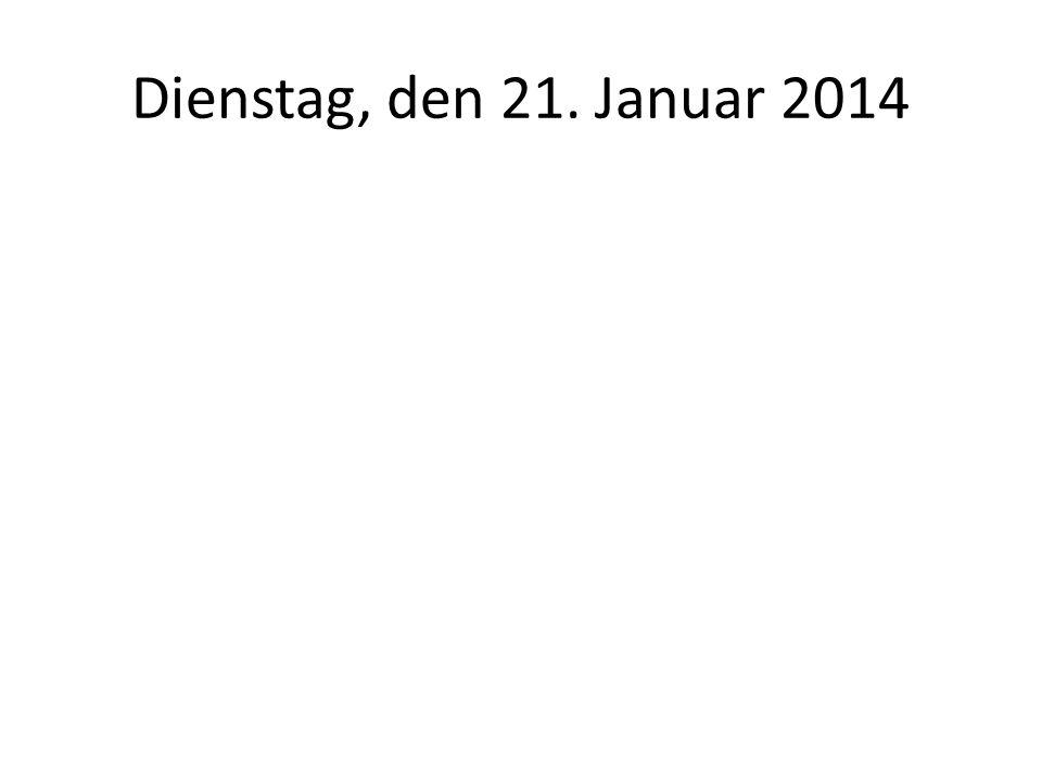 Dienstag, den 21. Januar 2014