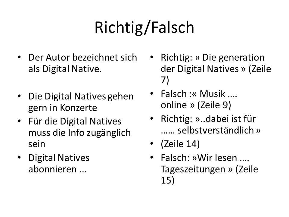 Richtig/Falsch Der Autor bezeichnet sich als Digital Native. Die Digital Natives gehen gern in Konzerte Für die Digital Natives muss die Info zugängli