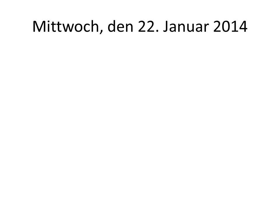 Mittwoch, den 22. Januar 2014
