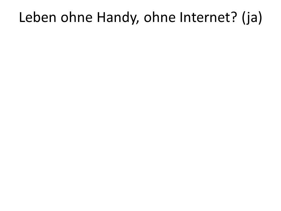 Leben ohne Handy, ohne Internet? (ja)