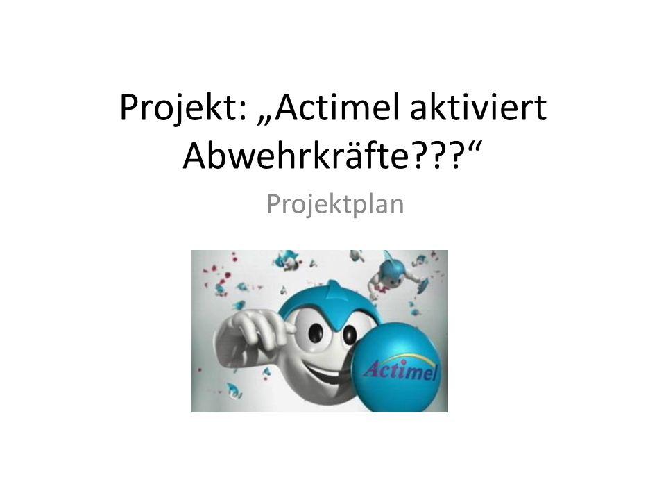 Projekt: Actimel aktiviert Abwehrkräfte??? Projektplan