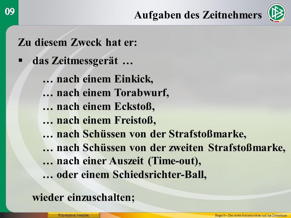 Präsentation beenden Aufgaben des Zeitnehmers Regel 6 – Der dritte Schiedsrichter und der Zeitnehmer Zu diesem Zweck: kontrolliert er die Einhaltung der 1-Min.