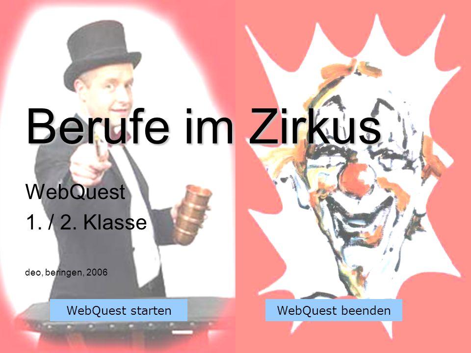 Berufe im Zirkus WebQuest 1. / 2. Klasse deo, beringen, 2006 WebQuest startenWebQuest beenden