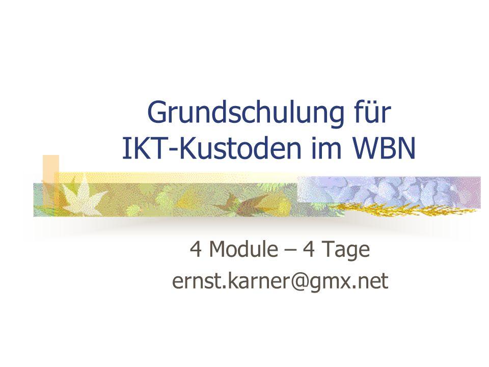 Grundschulung für IKT-Kustoden im WBN 4 Module – 4 Tage ernst.karner@gmx.net
