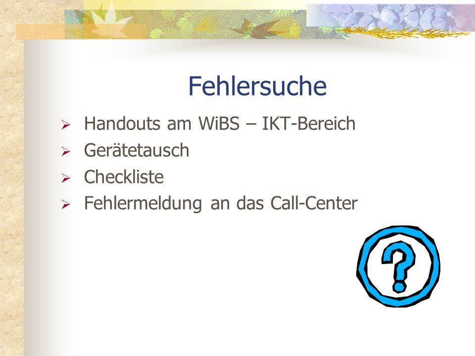 Fehlersuche Handouts am WiBS – IKT-Bereich Gerätetausch Checkliste Fehlermeldung an das Call-Center
