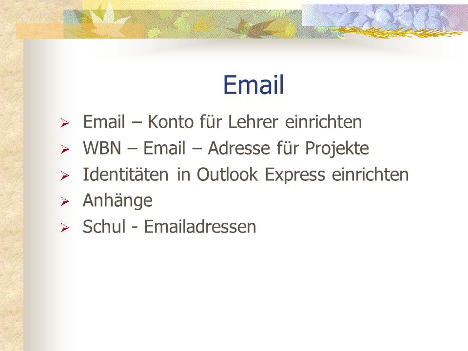 Email Email – Konto für Lehrer einrichten WBN – Email – Adresse für Projekte Identitäten in Outlook Express einrichten Anhänge Schul - Emailadressen