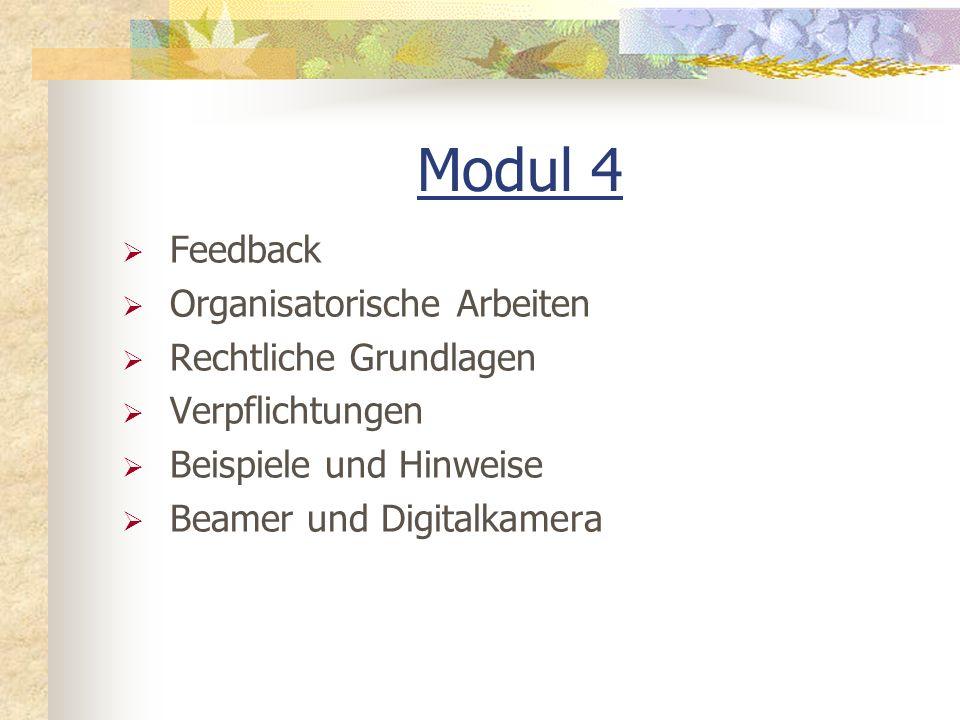 Modul 4 Feedback Organisatorische Arbeiten Rechtliche Grundlagen Verpflichtungen Beispiele und Hinweise Beamer und Digitalkamera