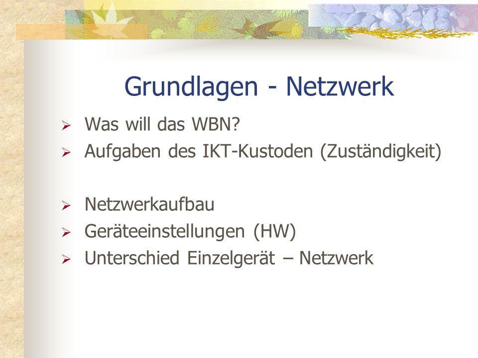 Grundlagen - Netzwerk Was will das WBN? Aufgaben des IKT-Kustoden (Zuständigkeit) Netzwerkaufbau Geräteeinstellungen (HW) Unterschied Einzelgerät – Ne