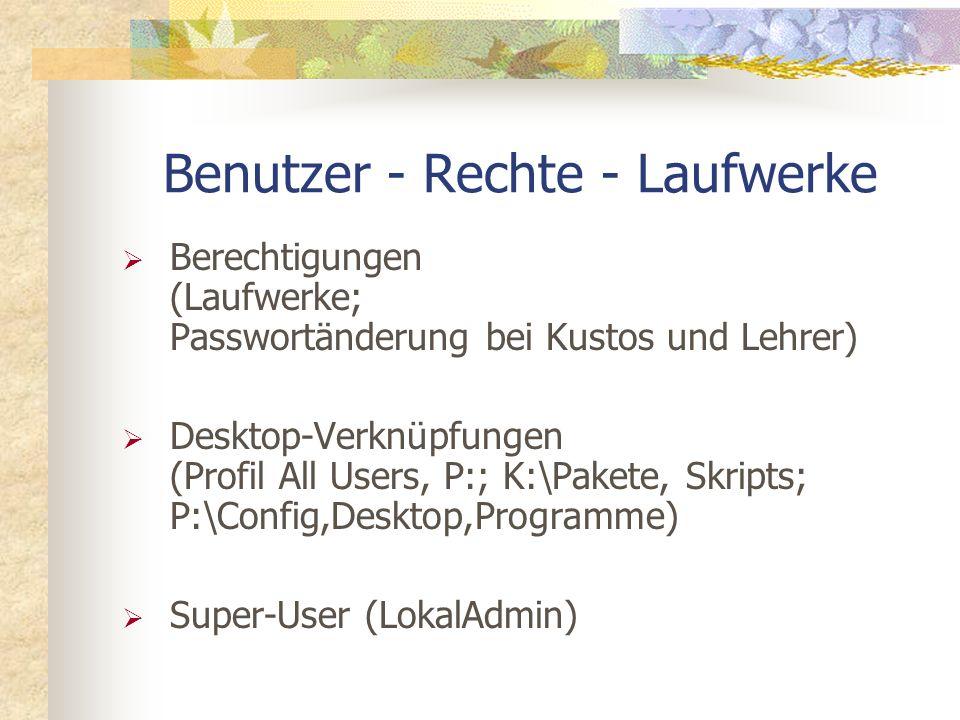 Berechtigungen (Laufwerke; Passwortänderung bei Kustos und Lehrer) Desktop-Verknüpfungen (Profil All Users, P:; K:\Pakete, Skripts; P:\Config,Desktop,