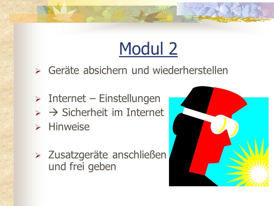 Modul 2 Geräte absichern und wiederherstellen Internet – Einstellungen Sicherheit im Internet Hinweise Zusatzgeräte anschließen und frei geben