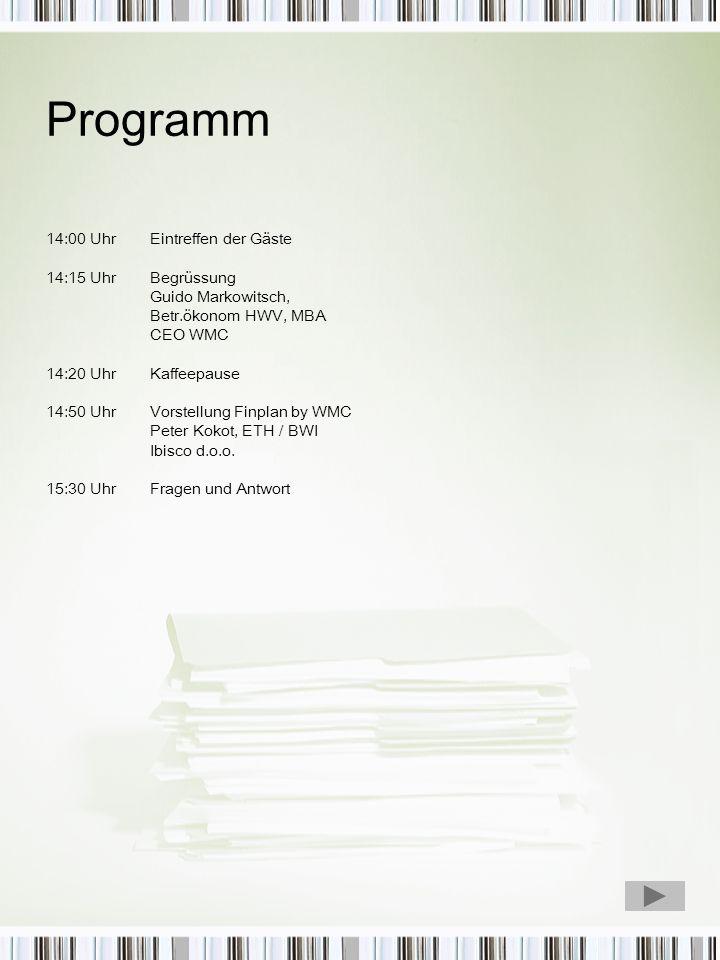 Programm 14:00 Uhr Eintreffen der Gäste 14:15 Uhr Begrüssung Guido Markowitsch, Betr.ökonom HWV, MBA CEO WMC 14:20 UhrKaffeepause 14:50 UhrVorstellung Finplan by WMC Peter Kokot, ETH / BWI Ibisco d.o.o.