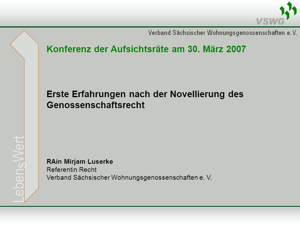 Erste Erfahrungen nach der Novellierung des Genossenschaftsrecht RAin Mirjam Luserke Referentin Recht Verband Sächsischer Wohnungsgenossenschaften e.