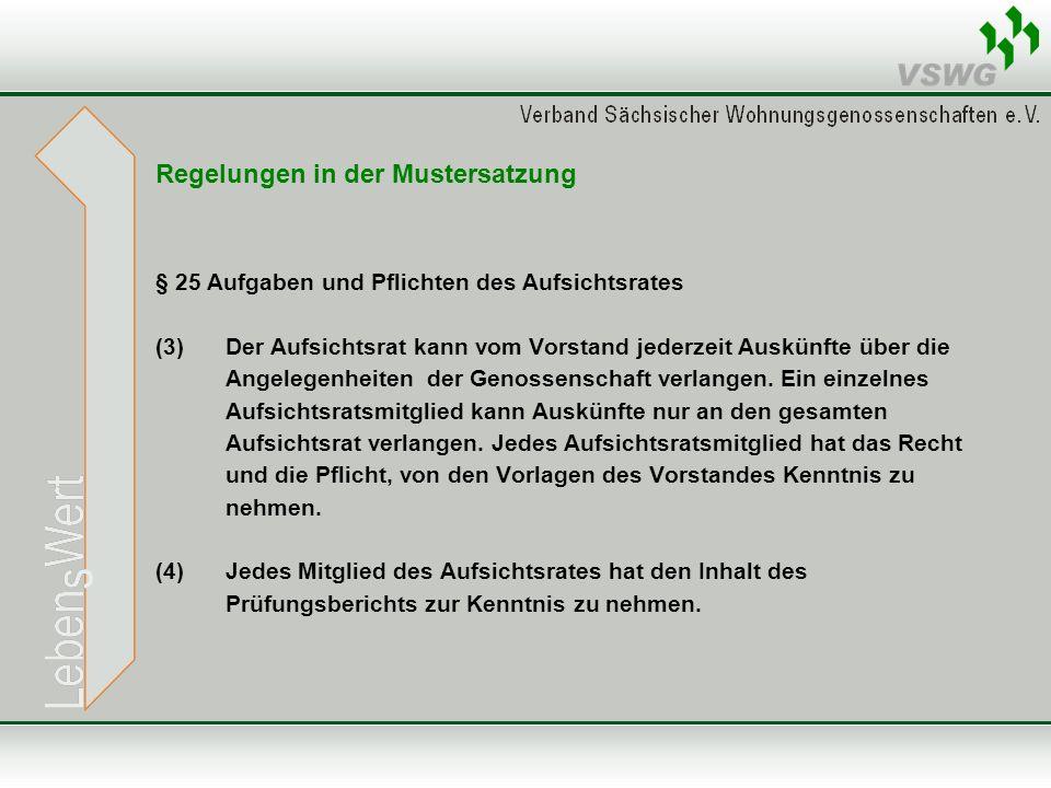 Regelungen in der Mustersatzung § 25 Aufgaben und Pflichten des Aufsichtsrates (3)Der Aufsichtsrat kann vom Vorstand jederzeit Auskünfte über die Ange