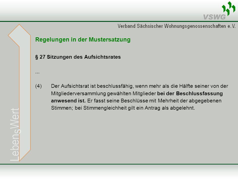 Regelungen in der Mustersatzung § 27 Sitzungen des Aufsichtsrates... (4) Der Aufsichtsrat ist beschlussfähig, wenn mehr als die Hälfte seiner von der