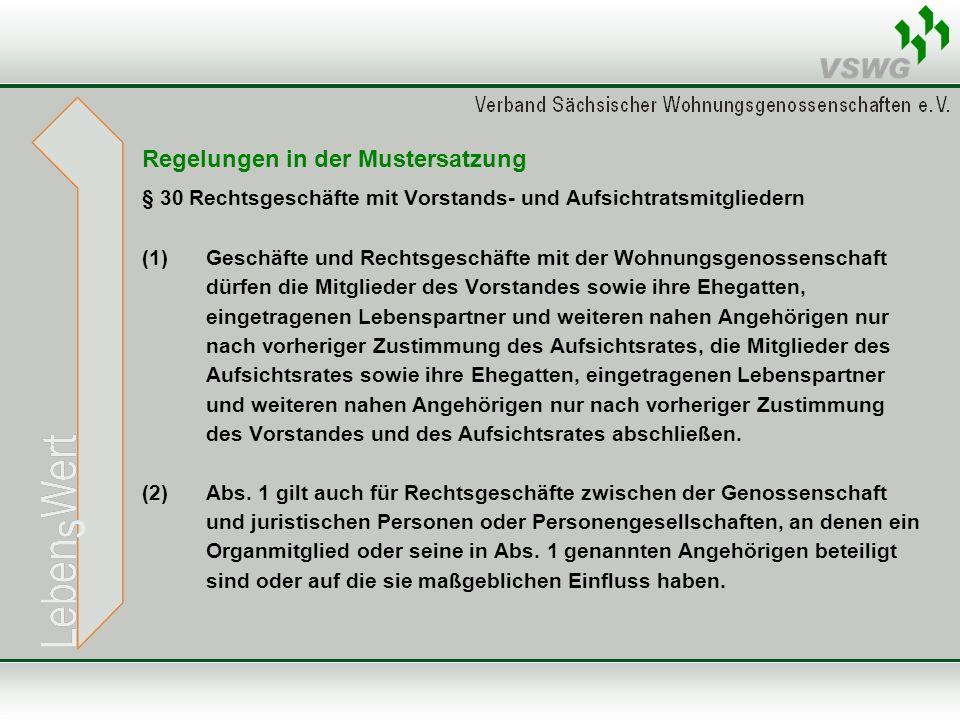 Regelungen in der Mustersatzung § 30 Rechtsgeschäfte mit Vorstands- und Aufsichtratsmitgliedern (1)Geschäfte und Rechtsgeschäfte mit der Wohnungsgenos