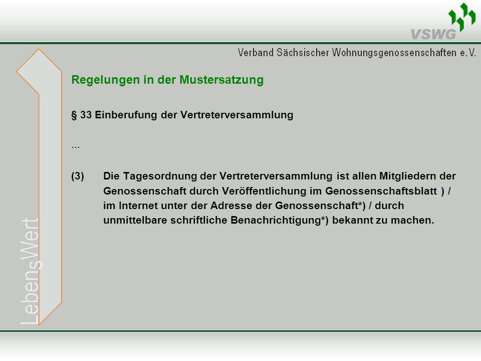 Regelungen in der Mustersatzung § 33 Einberufung der Vertreterversammlung... (3) Die Tagesordnung der Vertreterversammlung ist allen Mitgliedern der G