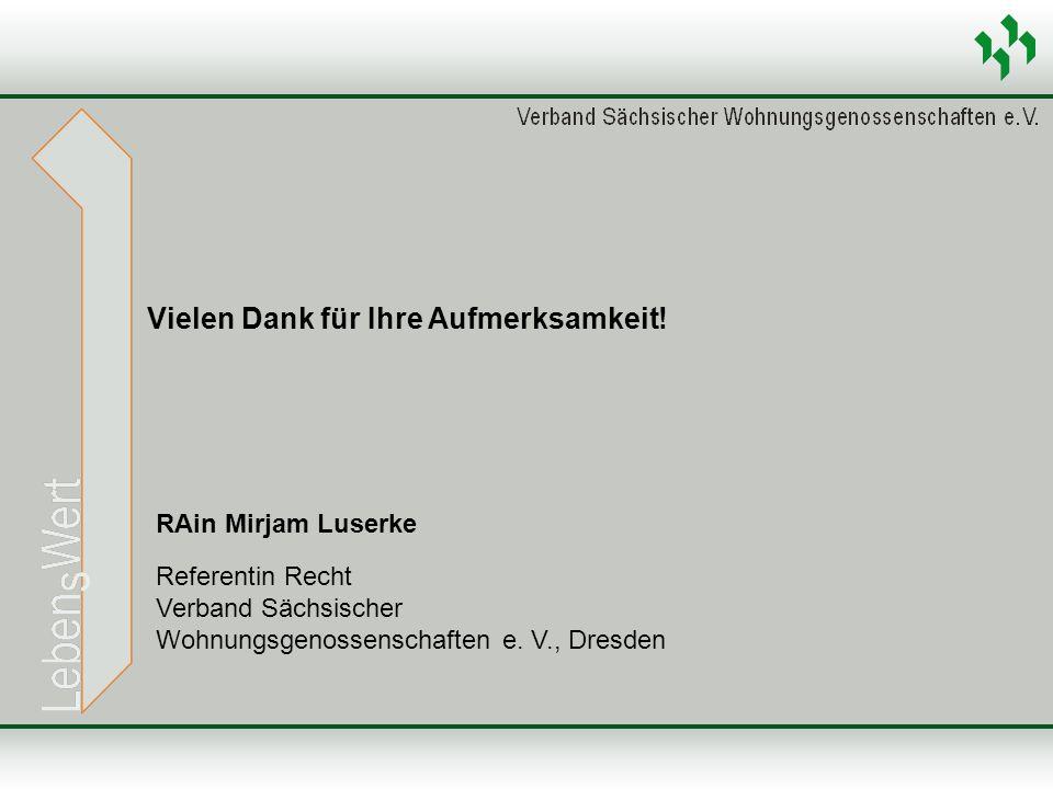 Vielen Dank für Ihre Aufmerksamkeit! RAin Mirjam Luserke Referentin Recht Verband Sächsischer Wohnungsgenossenschaften e. V., Dresden
