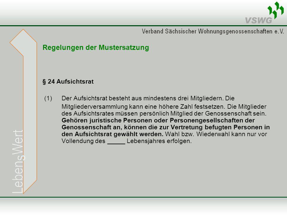 Regelungen der Mustersatzung § 24 Aufsichtsrat (1) Der Aufsichtsrat besteht aus mindestens drei Mitgliedern. Die Mitgliederversammlung kann eine höher