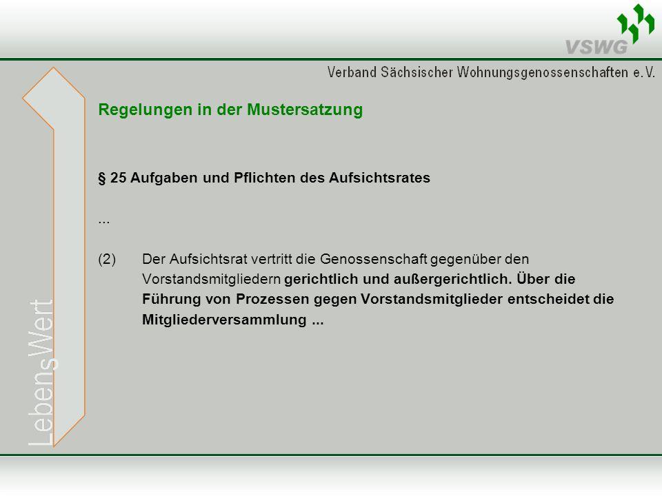 Regelungen in der Mustersatzung § 25 Aufgaben und Pflichten des Aufsichtsrates... (2)Der Aufsichtsrat vertritt die Genossenschaft gegenüber den Vorsta