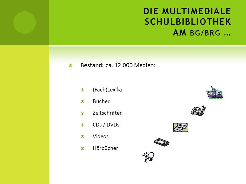 DIE MULTIMEDIALE SCHULBIBLIOTHEK AM BG/BRG … Bestand: ca. 12.000 Medien: (Fach)Lexika Bücher Zeitschriften CDs / DVDs Videos Hörbücher