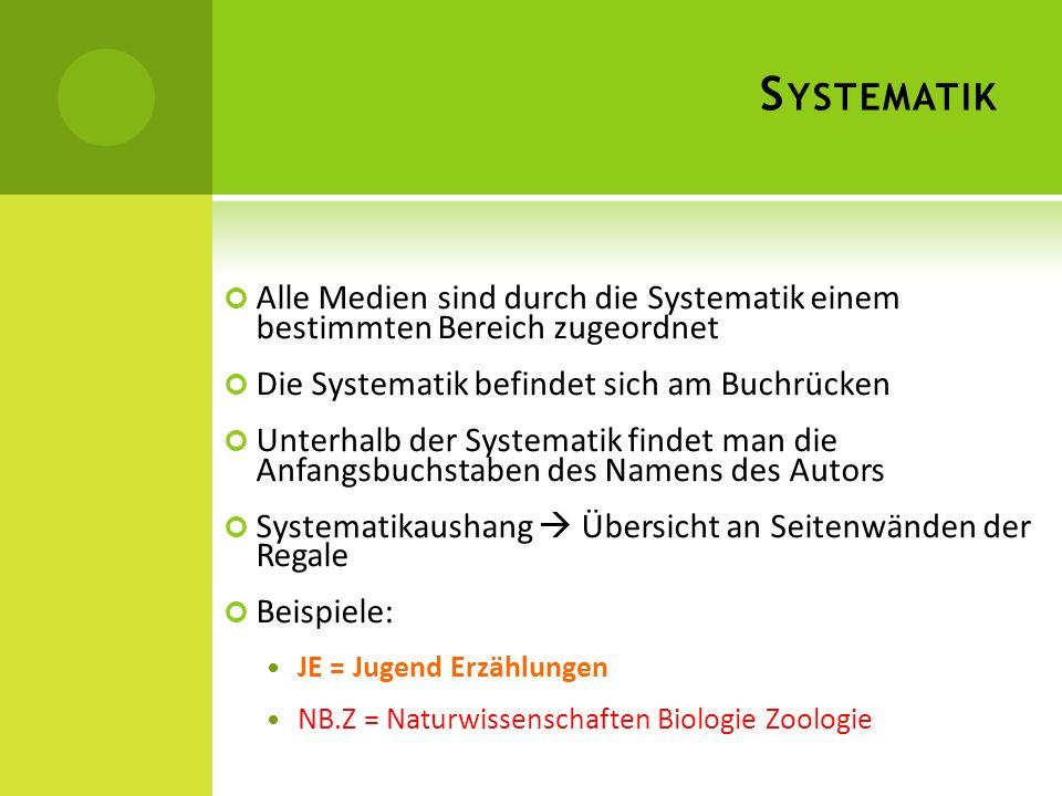 S YSTEMATIK Alle Medien sind durch die Systematik einem bestimmten Bereich zugeordnet Die Systematik befindet sich am Buchrücken Unterhalb der Systema