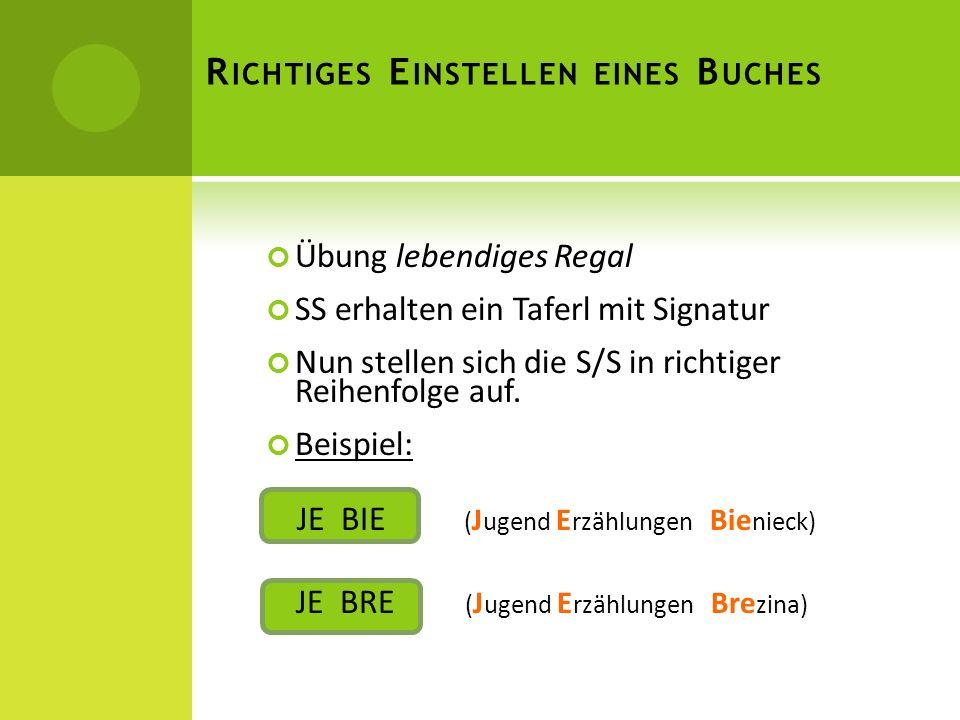 Übung lebendiges Regal SS erhalten ein Taferl mit Signatur Nun stellen sich die S/S in richtiger Reihenfolge auf. Beispiel: JE BIE ( J ugend E rzählun