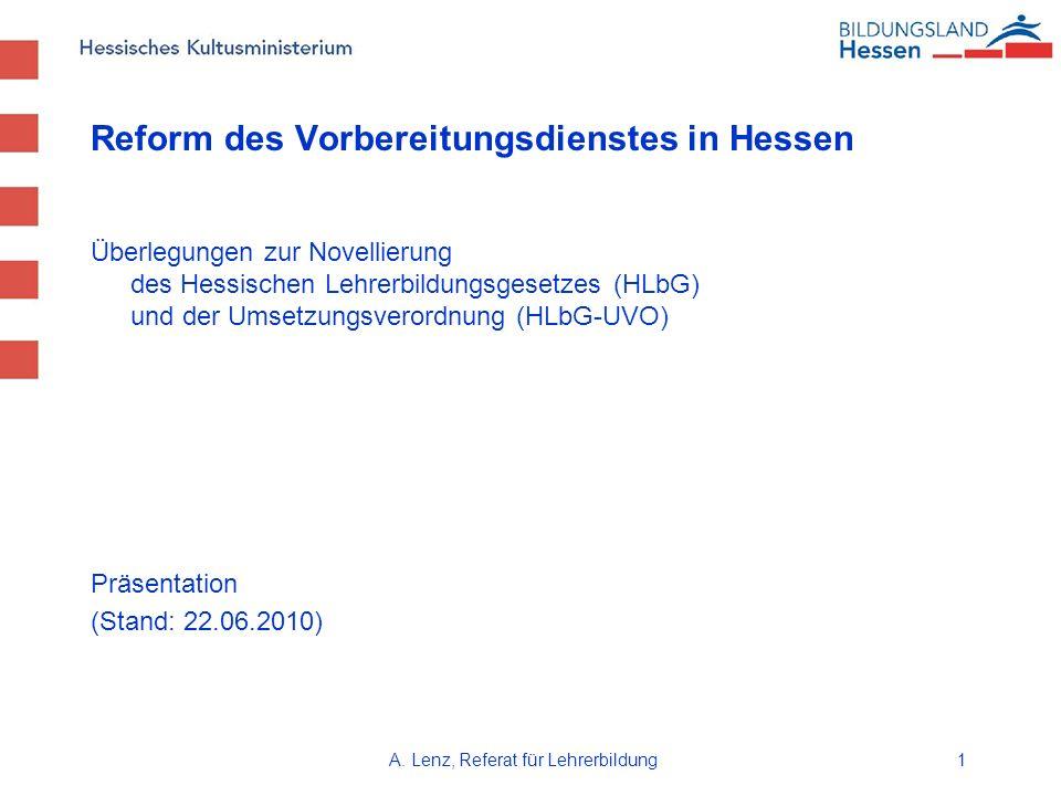 A. Lenz, Referat für Lehrerbildung1 Reform des Vorbereitungsdienstes in Hessen Überlegungen zur Novellierung des Hessischen Lehrerbildungsgesetzes (HL