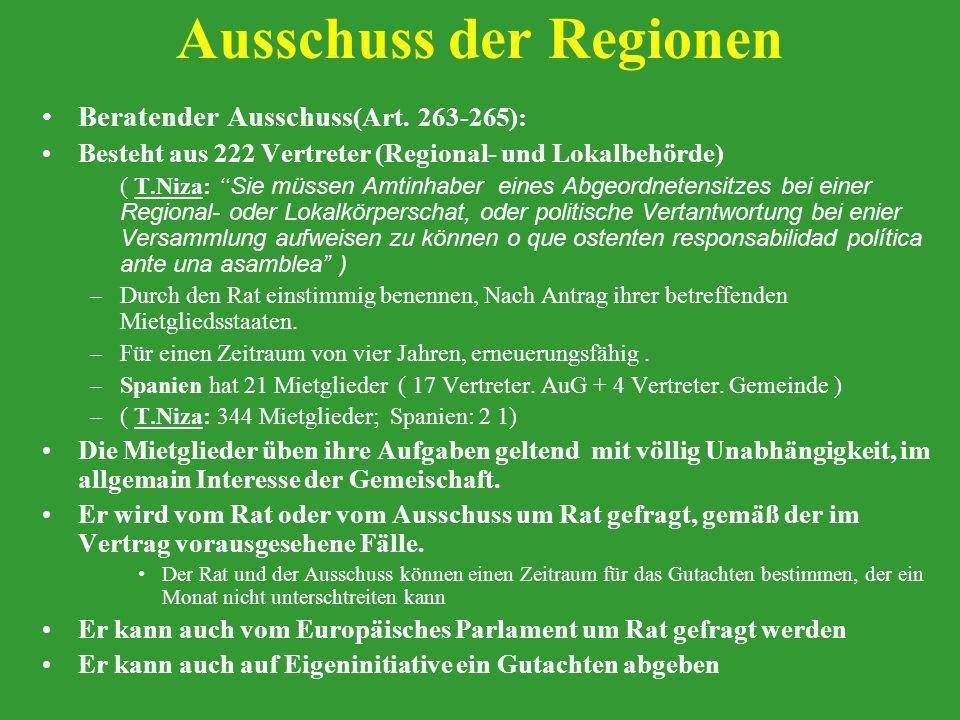 Ausschuss der Regionen Beratender Ausschuss (Art. 263-265): Besteht aus 222 Vertreter (Regional- und Lokalbehörde) ( T.Niza: Sie müssen Amtinhaber ein