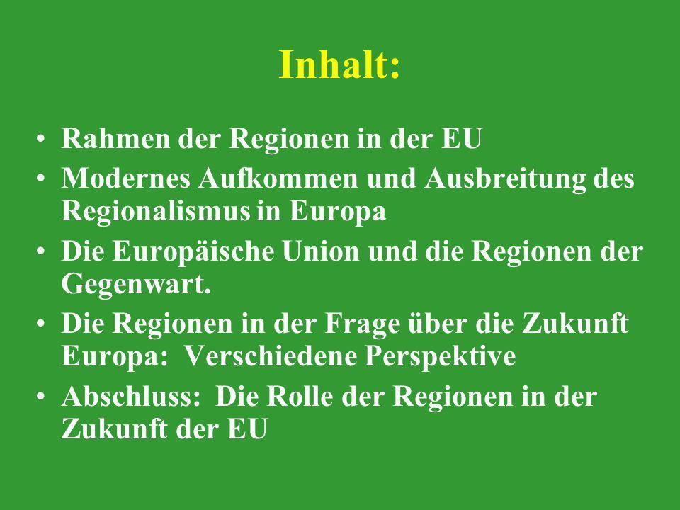 Inhalt: Rahmen der Regionen in der EU Modernes Aufkommen und Ausbreitung des Regionalismus in Europa Die Europäische Union und die Regionen der Gegenw