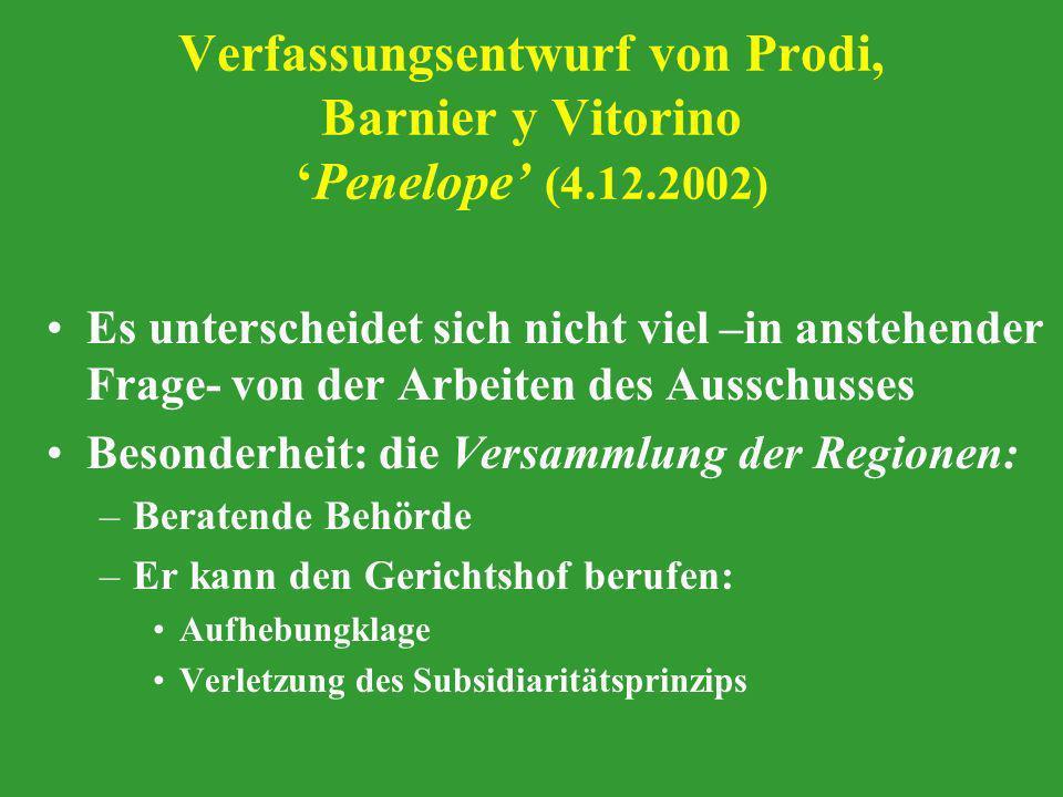 Verfassungsentwurf von Prodi, Barnier y VitorinoPenelope (4.12.2002) Es unterscheidet sich nicht viel –in anstehender Frage- von der Arbeiten des Auss