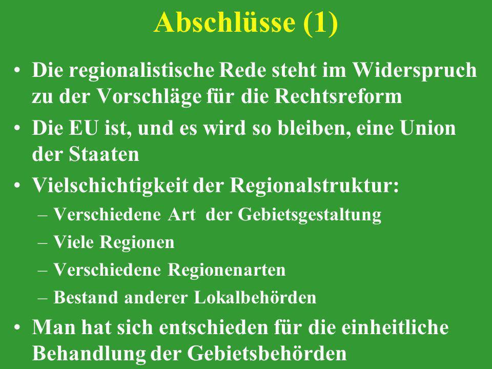 Abschlüsse (1) Die regionalistische Rede steht im Widerspruch zu der Vorschläge für die Rechtsreform Die EU ist, und es wird so bleiben, eine Union de