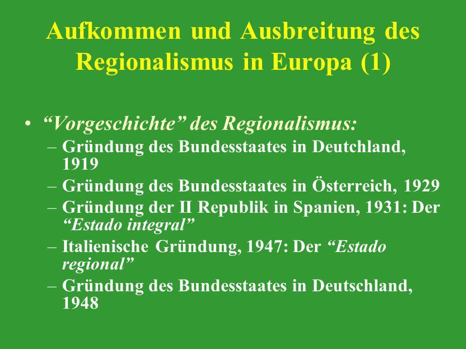 Aufkommen und Ausbreitung des Regionalismus in Europa (2) Verfassungsreform nach dem Federalismus und dem Regionalismus: –Belgien: Bundesstaat, Reformen von 1970, 1980, 1988 y 1993 –( Frankreich: Regionen durch Gesetz vom 5 Jul.