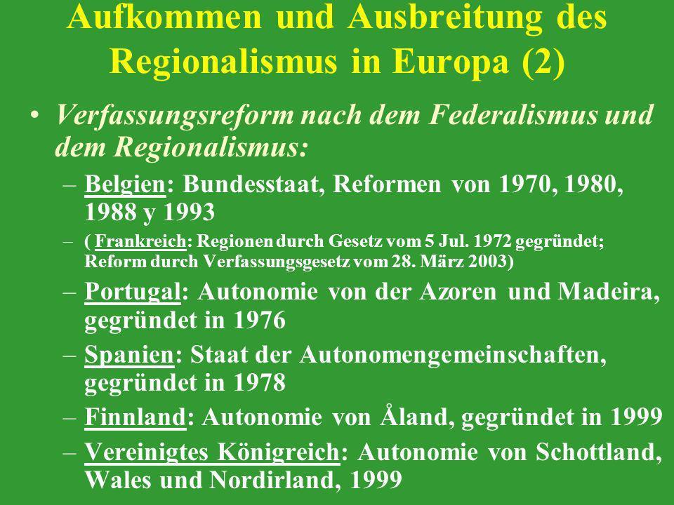 Aufkommen und Ausbreitung des Regionalismus in Europa (2) Verfassungsreform nach dem Federalismus und dem Regionalismus: –Belgien: Bundesstaat, Reform