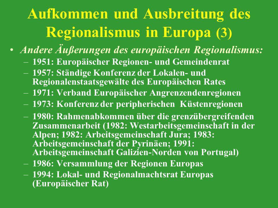 Aufkommen und Ausbreitung des Regionalismus in Europa (3) Andere Äußerungen des europäischen Regionalismus: –1951: Europäischer Regionen- und Gemeinde