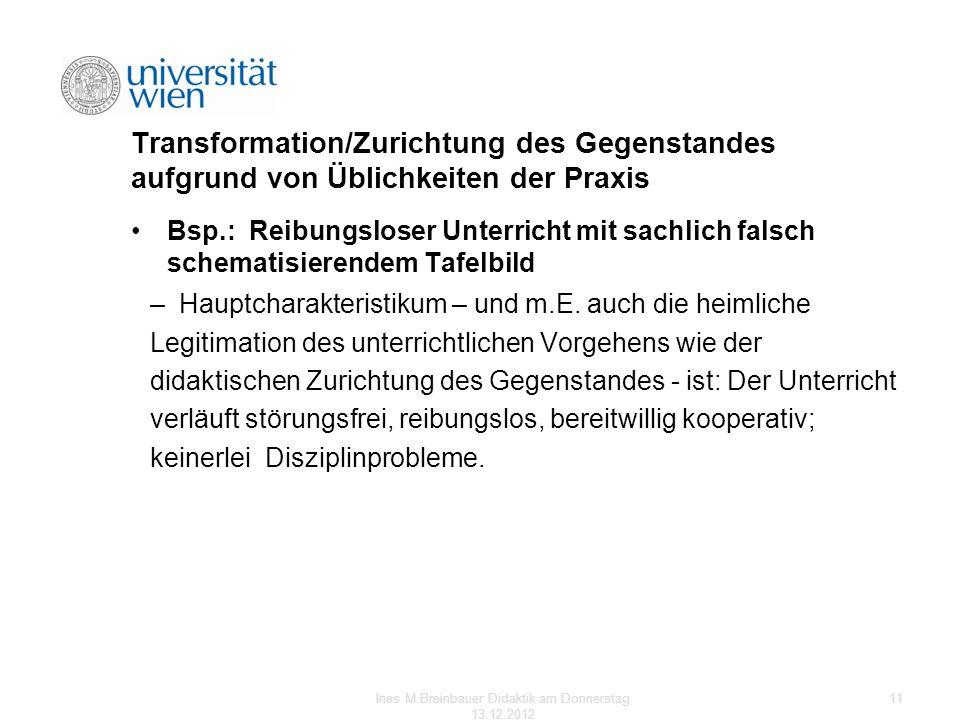Transformation/Zurichtung des Gegenstandes aufgrund von Üblichkeiten der Praxis Bsp.: Reibungsloser Unterricht mit sachlich falsch schematisierendem T