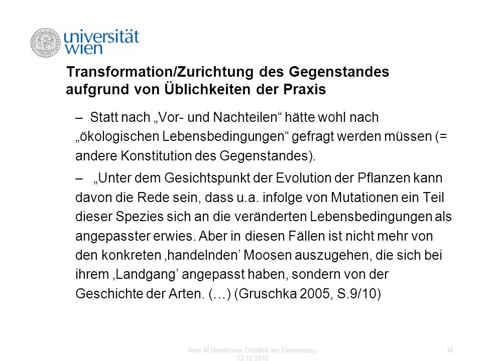 Transformation/Zurichtung des Gegenstandes aufgrund von Üblichkeiten der Praxis –Statt nach Vor- und Nachteilen hätte wohl nach ökologischen Lebensbed